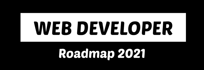 Roadmap to becoming a web developer in 2021